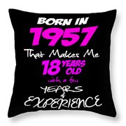 Funny Happy Birthday Shirts For Girls Born In 1957 Throw Pillow