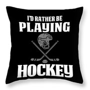 Funny Hockey Gifts For Men And Boys Id Rather Play Hockey Throw Pillow