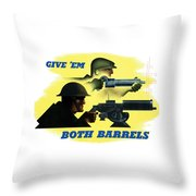 Give Em Both Barrels - Ww2 Propaganda Throw Pillow