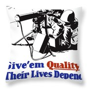 Give Em Quality Their Lives Depend On It Throw Pillow