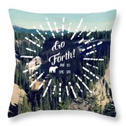 Go Forth Throw Pillow