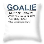 Goalie Craziest Player On A Team Insane Brave Throw Pillow