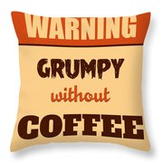 Grumpy Without Coffee Throw Pillow