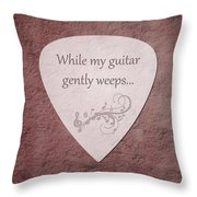 Guitar Pick - While My Guitar Gently Weeps Throw Pillow