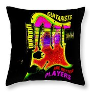 Guitarists Are Better Players Throw Pillow