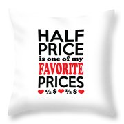 Half Price Is One Of My Favorite Prices Throw Pillow