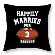 Happily Married For 3 Football Season Wedding Anniversary For Football Couple Throw Pillow