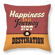 Happiness Is A Journey Not A Destination Throw Pillow