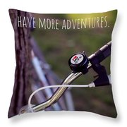 Have More Adventures Throw Pillow