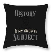 History Is My Favorite Subject Historian Throw Pillow