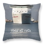 Hold All Calls I'm Going Cruising Throw Pillow