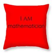 I Am Mathematician Throw Pillow