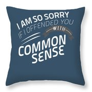 I Am So Sorry I Offended You With Common Sense Throw Pillow