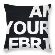 I Am Your Celebrity Throw Pillow