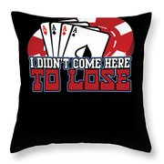 I Didnt Come Here To Lose Poker Player Throw Pillow