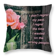 I Do Not Regret My Past. I Regret The Time I Wasted On The Wrong Throw Pillow