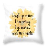 I Don't Go Crazy Throw Pillow