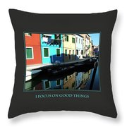 I Focus On Good Things  Throw Pillow
