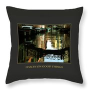 I Focus On Good Things Venice Throw Pillow
