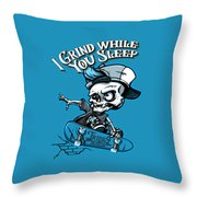 I Grind While You Sleep Throw Pillow