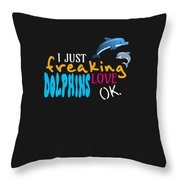 I Just Freaking Love Dolphins Ok Throw Pillow