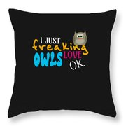 I Just Freaking Love Owls Ok Throw Pillow