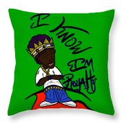 I Know Im Royalty  Throw Pillow