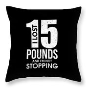 I Lost 15 Pounds And Im Not Stopping Throw Pillow