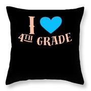 I Love 4th Grade School Pre School Graphic Heart Love School All Day Throw Pillow