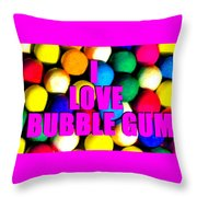 I Love Bubble Gum Throw Pillow