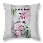 I Love You More Than Yesterday 2 Throw Pillow