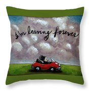 Im Leaving Forever Throw Pillow