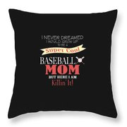 I Never Dreamed I Would Grow Up To Be A Super Cool Baseball Mom But Here I Am Killing It Throw Pillow