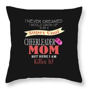 I Never Dreamed I Would Grow Up To Be A Super Cool Cheerleader Mom But Here I Am Killing It Throw Pillow