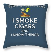 I Smoke Cigars And Know Things Throw Pillow