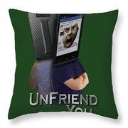 I Unfriend You Throw Pillow
