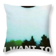 I Want To Believe Throw Pillow