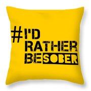 I'd Rther Be Sober  Throw Pillow