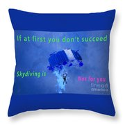 If At First You Don't Succeed, Skydiving's Not For You. Throw Pillow