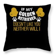 If My Golden Retriever Doesn T Like You Throw Pillow
