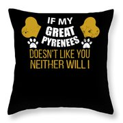 If My Great Pyrenees Doesn T Like You Throw Pillow
