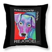 If The World Is Going To The Dogs I Can Only Say Rejoice Throw Pillow