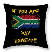 If You Are South African Say Howzit Throw Pillow