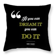 If You Can Dream It You Can Do It Throw Pillow