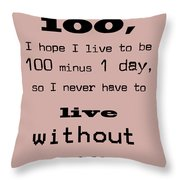 If You Live To Be 100 Throw Pillow