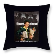 I'll Carry Mine Too Throw Pillow