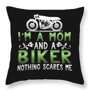 Im A Mom And A Biker Nothing Scares Me Throw Pillow