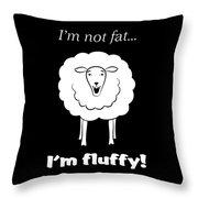 I'm Not Fat Throw Pillow