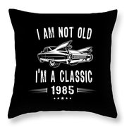 Im Not Old Im A Classic Since 1985 Birthday Gift Throw Pillow