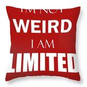 I'm Not Weird, I Am Limited Edition Throw Pillow